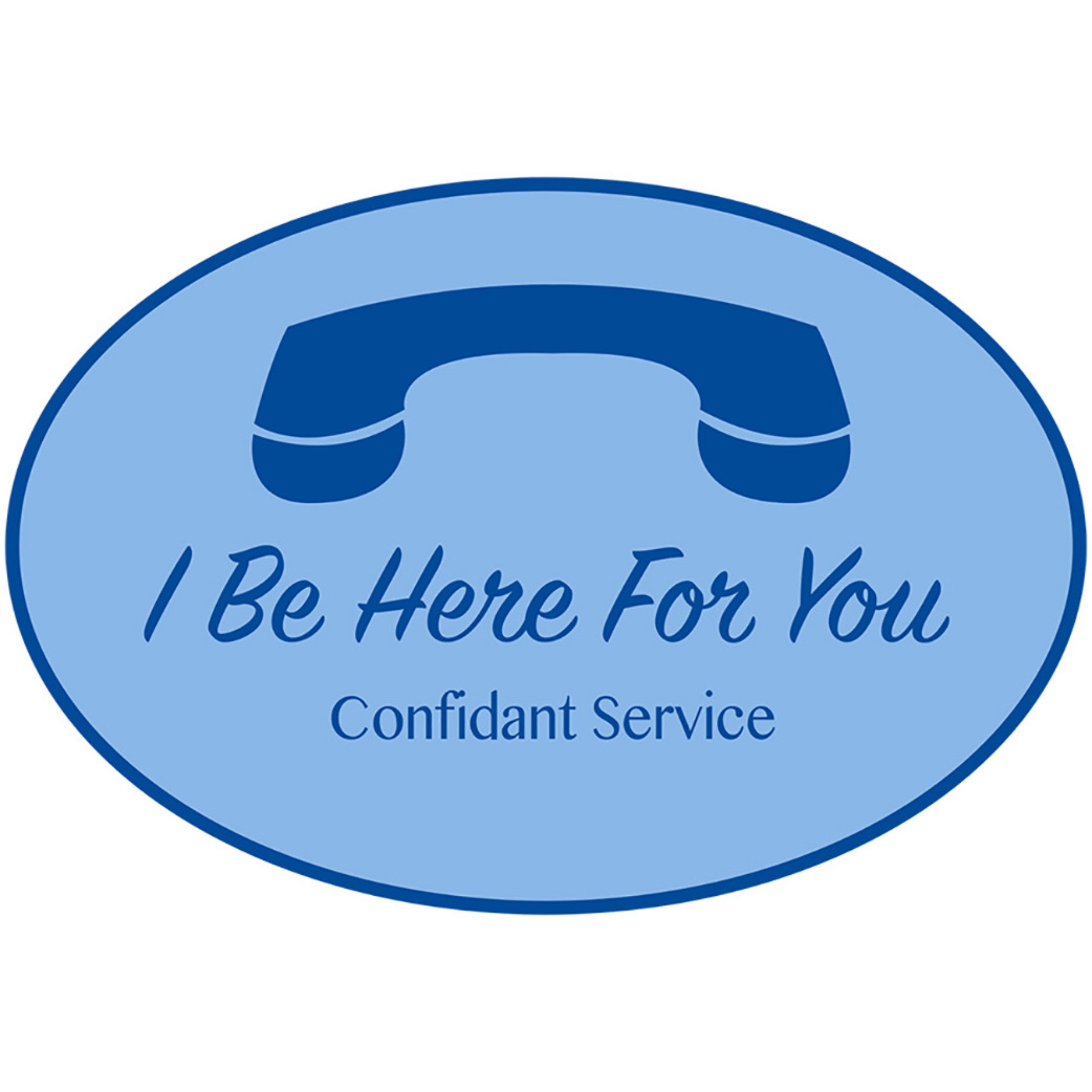 I Be Here For You-Confidant Service